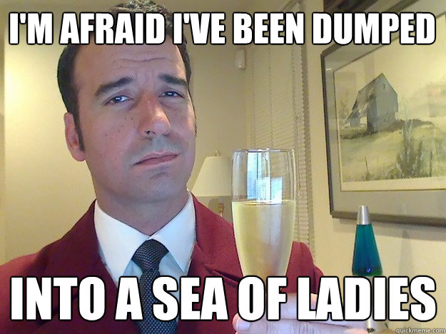 I'm afraid I've been dumped into a sea of ladies