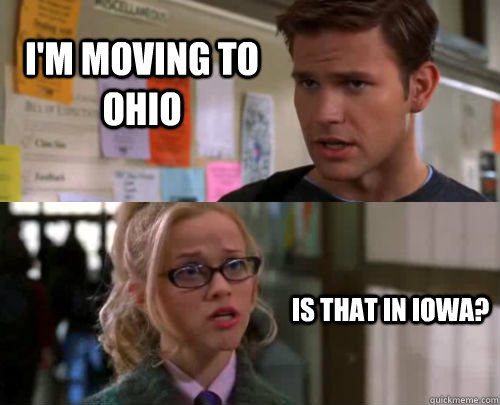 I'm moving to Ohio Is that in iowa? - I'm moving to Ohio Is that in iowa?  legally dumb blonde