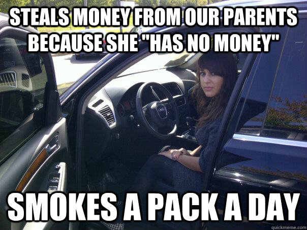 Steals money from our parents because she