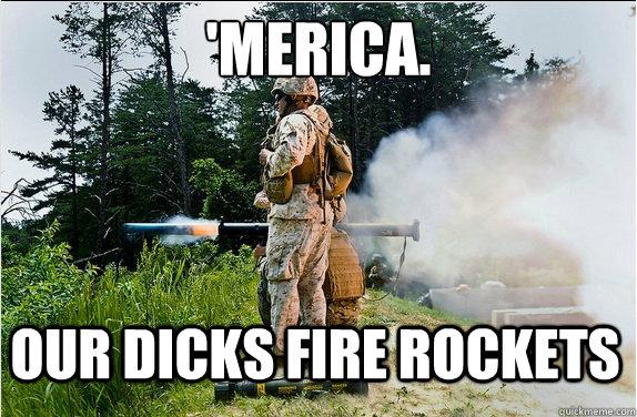'Merica. Our dicks fire rockets