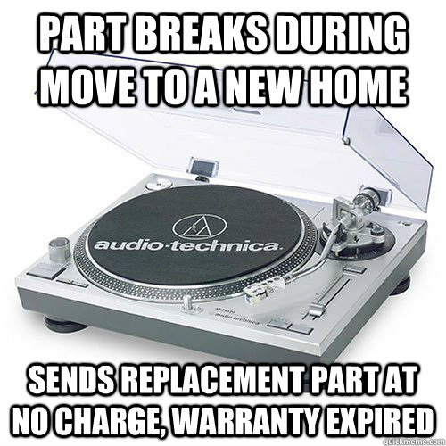 part breaks during move to a new home sends replacement part at no charge, warranty expired - part breaks during move to a new home sends replacement part at no charge, warranty expired  Good Guy Audio-Technica