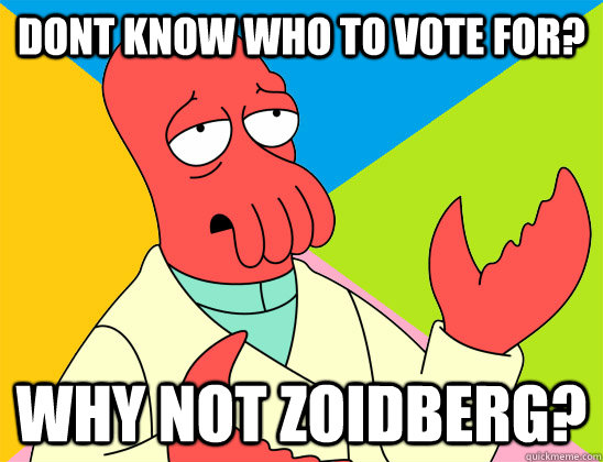 Dont know who to vote for? why not zoidberg? - Dont know who to vote for? why not zoidberg?  Misc