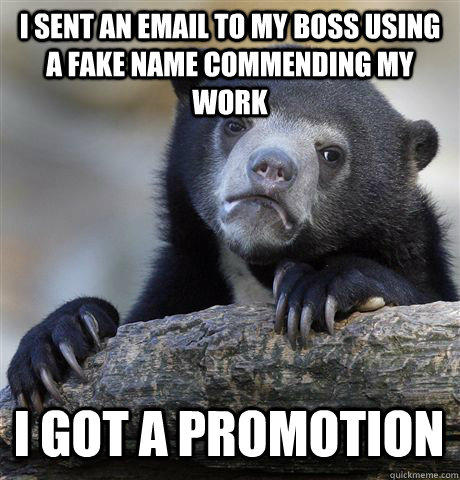 I SENT AN EMAIL TO MY BOSS USING A FAKE NAME COMMENDING MY WORK I GOT A PROMOTION - I SENT AN EMAIL TO MY BOSS USING A FAKE NAME COMMENDING MY WORK I GOT A PROMOTION  Confession Bear
