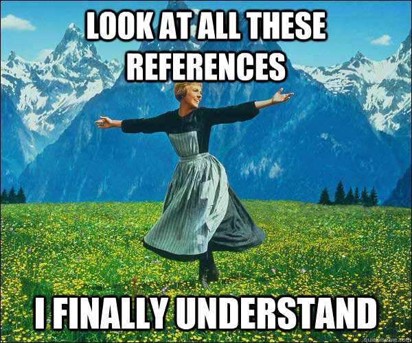 Look at all these references  I finally understand - Look at all these references  I finally understand  Sound of Music