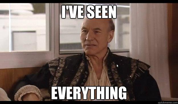 I've seen everything  Patrick Stewart