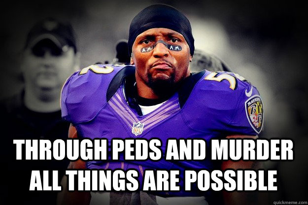 THrough PEDs and murder all things are possible - THrough PEDs and murder all things are possible  Inspirational Ray Lewis