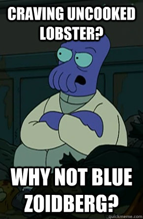 Craving uncooked lobster? why not blue zoidberg?
