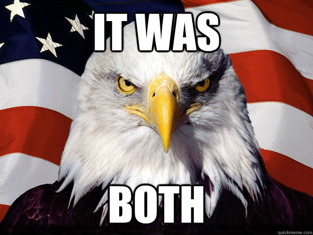It was  BOTH - It was  BOTH  Evil American Eagle