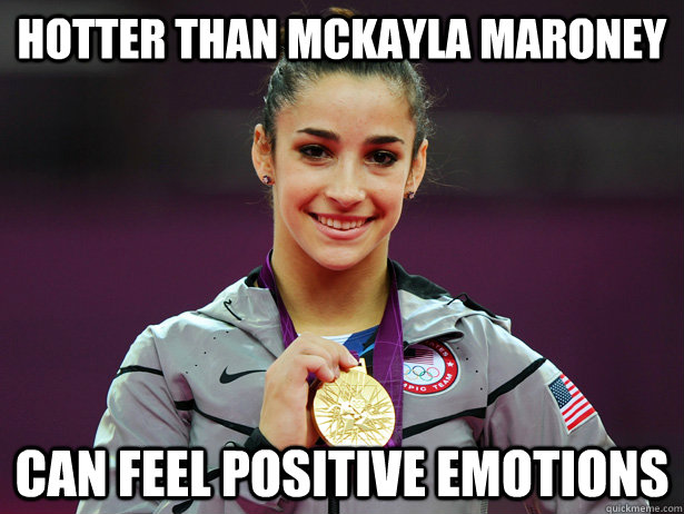 Hotter than McKayla Maroney Can Feel Positive Emotions