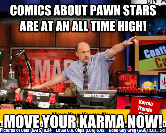 comics about pawn stars are at an all time high! move your karma now! - comics about pawn stars are at an all time high! move your karma now!  move your karma now