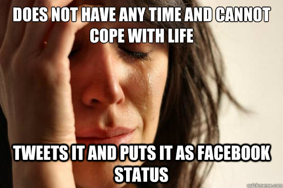 Funny Memes About Life Facebook : Does not have any time and cannot cope with life tweets it and puts