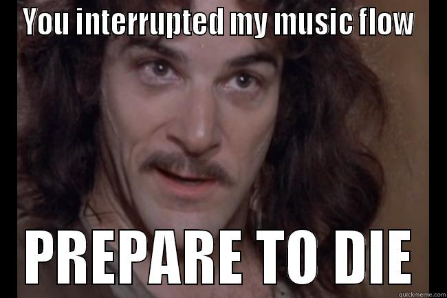 YOU INTERRUPTED MY MUSIC FLOW  PREPARE TO DIE Misc