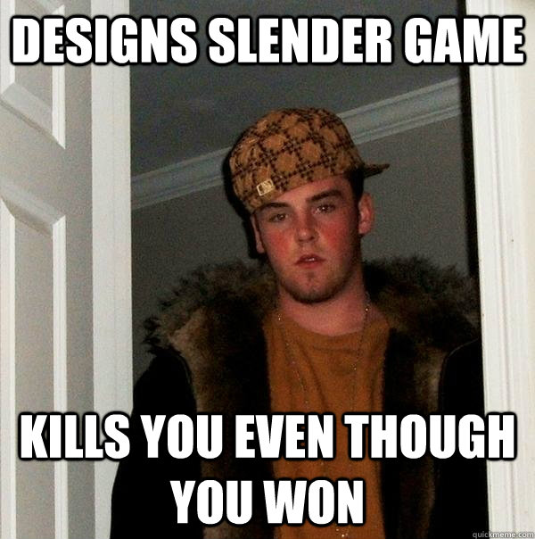 designs slender game kills you even though you won - designs slender game kills you even though you won  Scumbag Steve