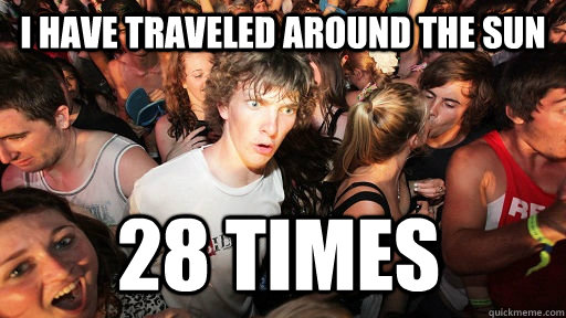 I have traveled around the sun 28 times - I have traveled around the sun 28 times  Sudden Clarity Clarence