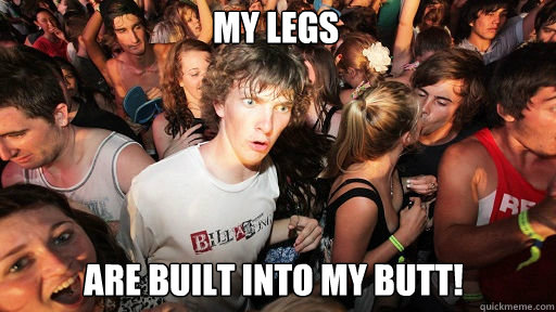 My LEGS are built into my butt! - My LEGS are built into my butt!  Sudden Clarity Clarence
