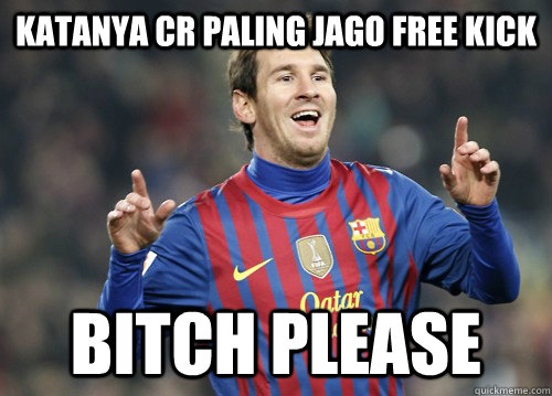 Katanya CR Paling jago Free Kick BITCH PLEASE - Katanya CR Paling jago Free Kick BITCH PLEASE  Messi