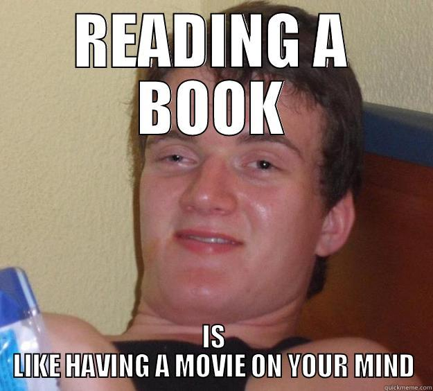 READING A BOOK IS LIKE HAVING A MOVIE ON YOUR MIND 10 Guy
