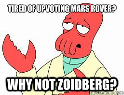Tired of upvoting mars rover? WHY NOT ZOIDBERG? - Tired of upvoting mars rover? WHY NOT ZOIDBERG?  Misc