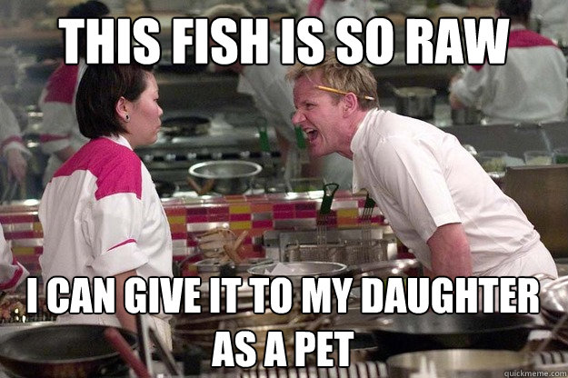 THIS FISH IS SO RAW I CAN GIVE IT TO MY DAUGHTER AS A PET  - THIS FISH IS SO RAW I CAN GIVE IT TO MY DAUGHTER AS A PET   Misc