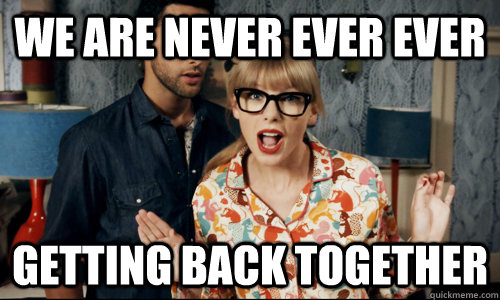 We are never ever ever Getting back together - We are never ever ever Getting back together  Overly Detached Taylor Swift