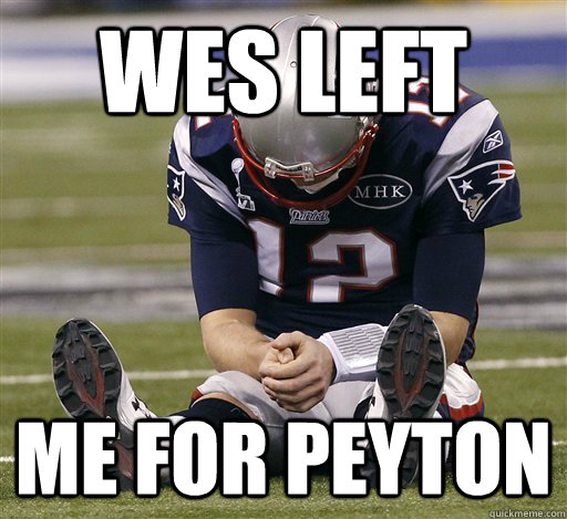 Wes left me for peyton