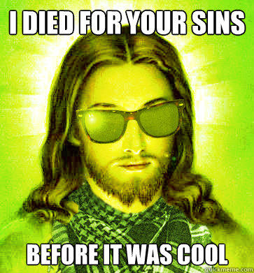 I died for your sins before it was cool  Hipster Jesus