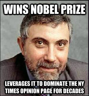 Wins nobel prize leverages it to dominate the ny times opinion page for decades - Wins nobel prize leverages it to dominate the ny times opinion page for decades  Snarky Krugman