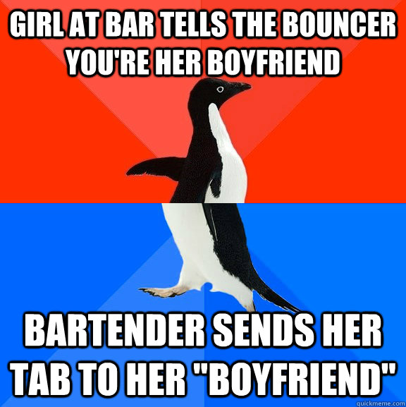 girl at bar tells the bouncer you're her boyfriend bartender sends her tab to her