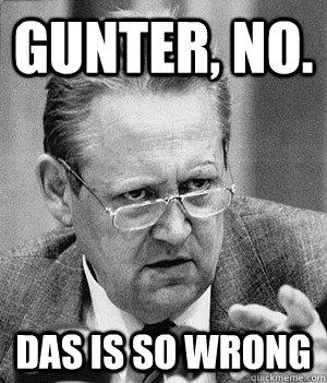 gUnter, no. DAS IS SO WRONG