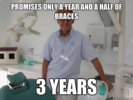 Promises only a year and a half of braces 3 years