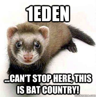1Eden  ...can't stop here, this is Bat country! - 1Eden  ...can't stop here, this is Bat country!  Logical Fallacy Ferret