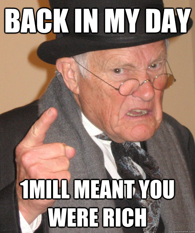 BACK IN MY DAY 1MILL MEANT YOU WERE RICH - BACK IN MY DAY 1MILL MEANT YOU WERE RICH  back in my day