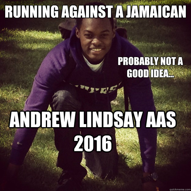Funny Jamaican Meme : Running against a jamaican probably not good idea