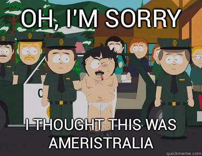 Oh, I'm sorry I thought this was Ameristralia  Randy-Marsh