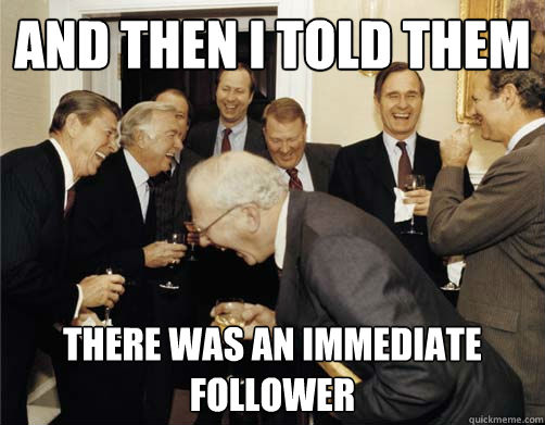 and then I told them there was an immediate follower