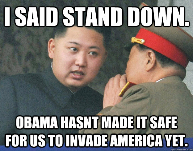 2f67e43f57c57c6618144ee8871622bfb850c1fd9fbdb0e924c9aa1362be0398 i said stand down obama hasnt made it safe for us to invade,Stand Down Meme