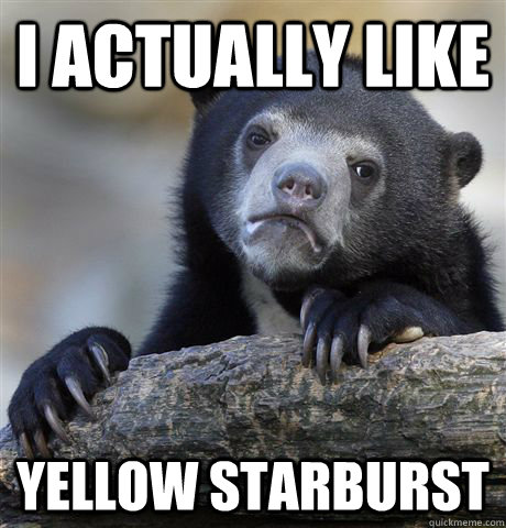 I actually like yellow starburst - I actually like yellow starburst  Confession