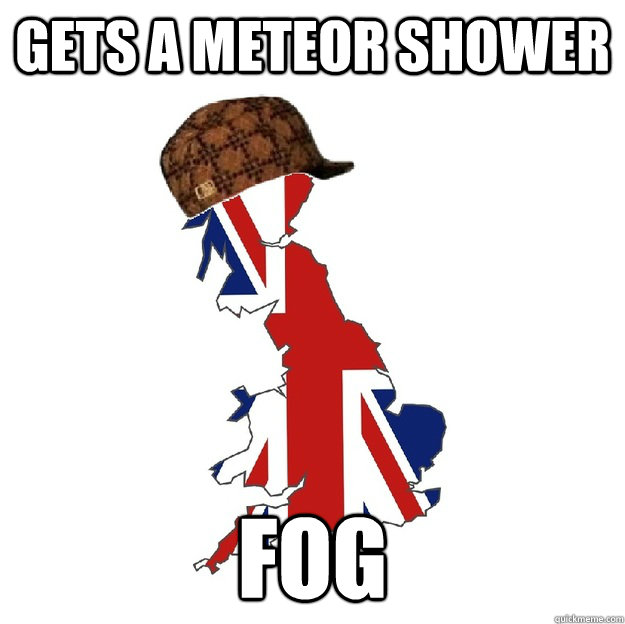Gets a meteor shower Fog