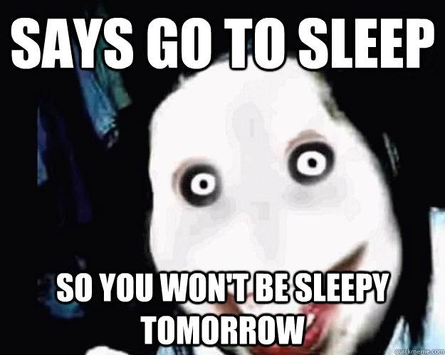 Says go to sleep so you won't be sleepy tomorrow