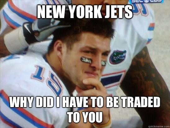 New York jets Why did I have to be traded to you  - New York jets Why did I have to be traded to you   Tebow Crying