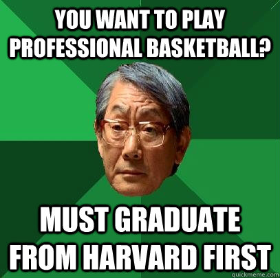 You want to play professional basketball? Must graduate from Harvard first - You want to play professional basketball? Must graduate from Harvard first  High Expectations Asian Father
