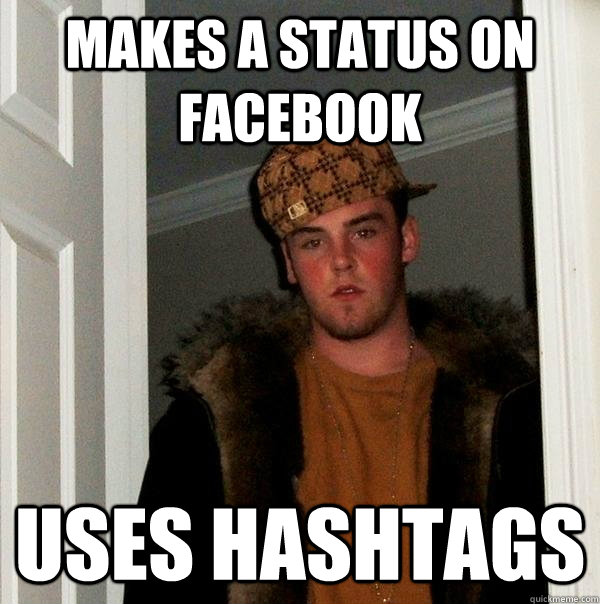 Makes a status on Facebook Uses hashtags - Makes a status on Facebook Uses hashtags  Scumbag Steve