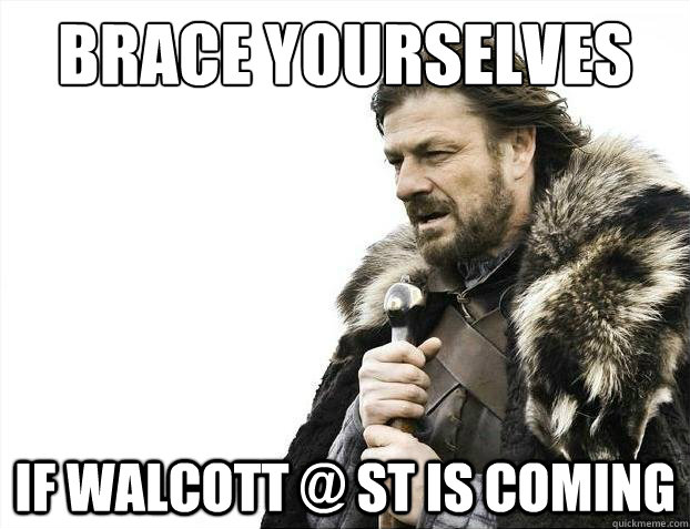 Brace Yourselves IF Walcott @ ST is coming