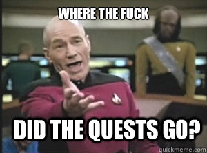 Where the fuck did the quests go? - Where the fuck did the quests go?  Annoyed Picard