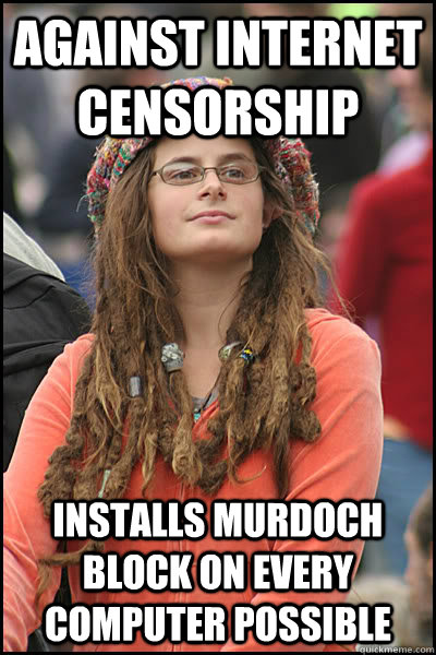 against internet censorship installs murdoch block on every computer possible - against internet censorship installs murdoch block on every computer possible  College Liberal