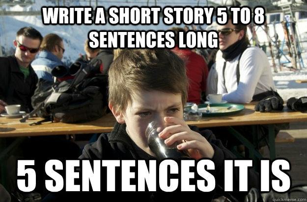 Write a short story 5 to 8 sentences long 5 Sentences It is - Write a short story 5 to 8 sentences long 5 Sentences It is  Lazy Elementary School Kid