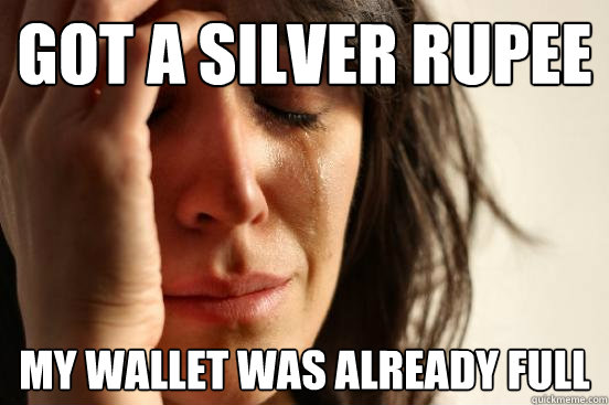Got a Silver Rupee My wallet was already full - Got a Silver Rupee My wallet was already full  First World Problems