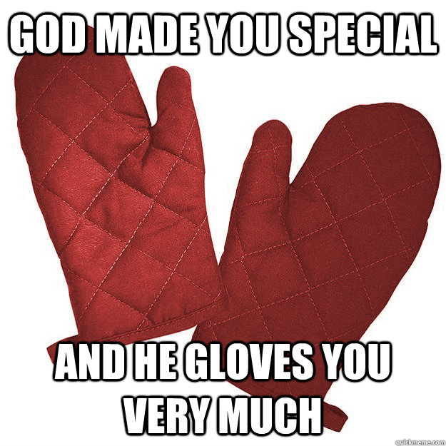 god made you special and he gloves you very much