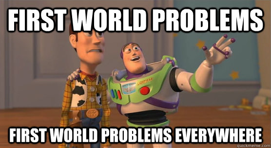 first world problems first world problems everywhere - first world problems first world problems everywhere  Toy Story Everywhere