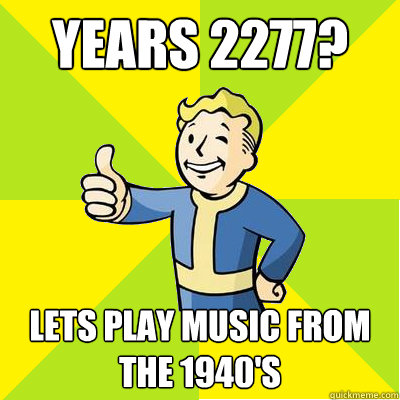 YEARS 2277? LETS PLAY MUSIC FROM THE 1940'S - YEARS 2277? LETS PLAY MUSIC FROM THE 1940'S  Fallout new vegas